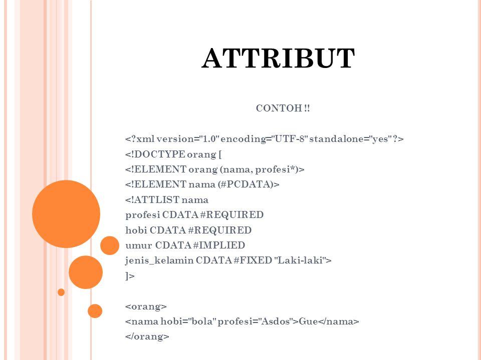ATTRIBUT CONTOH !! < xml version= 1.0 encoding= UTF-8 standalone= yes > <!DOCTYPE orang [ <!ELEMENT orang (nama, profesi*)>